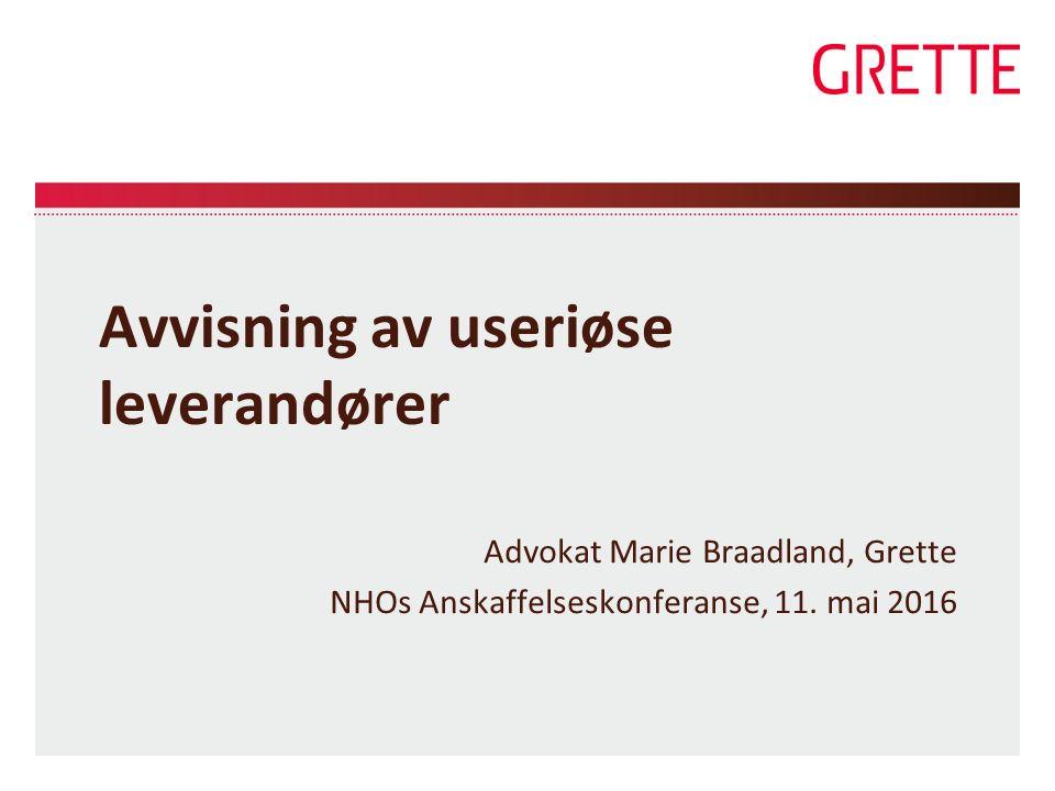 Avvisning av useriøse leverandører Advokat Marie Braadland, Grette NHOs Anskaffelseskonferanse, 11. mai 2016