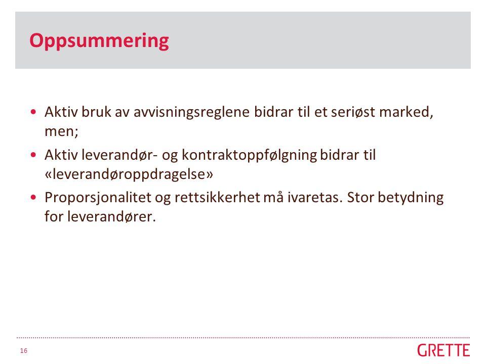 Oppsummering Aktiv bruk av avvisningsreglene bidrar til et seriøst marked, men; Aktiv leverandør- og kontraktoppfølgning bidrar til «leverandøroppdrag
