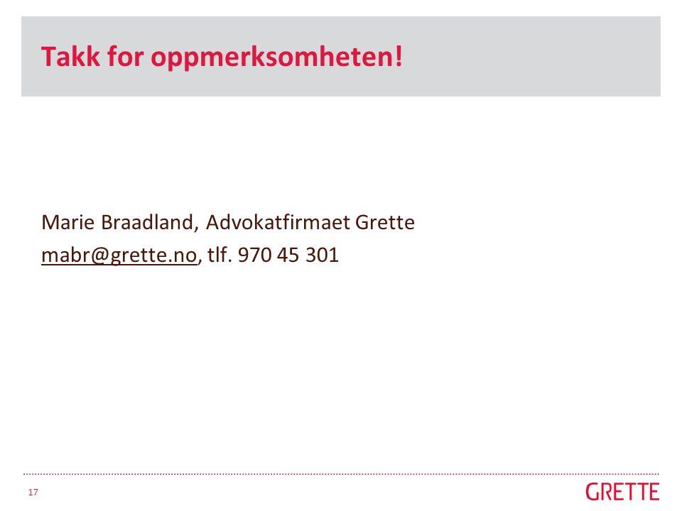 Takk for oppmerksomheten. Marie Braadland, Advokatfirmaet Grette mabr@grette.nomabr@grette.no, tlf.