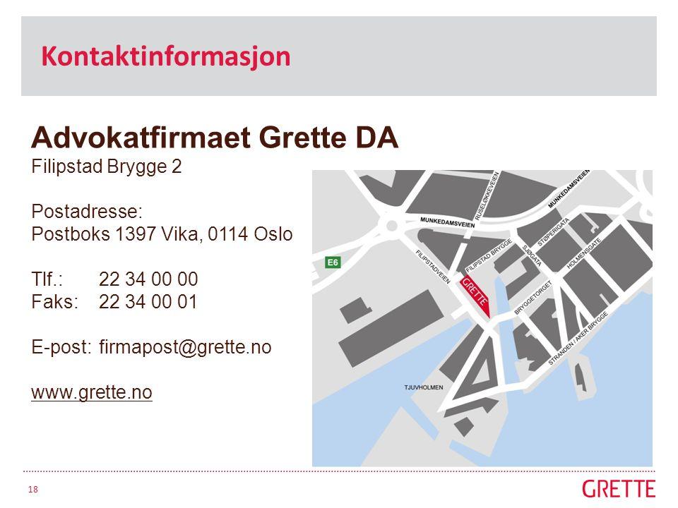 Advokatfirmaet Grette DA Filipstad Brygge 2 Postadresse: Postboks 1397 Vika, 0114 Oslo Tlf.: 22 34 00 00 Faks: 22 34 00 01 E-post: firmapost@grette.no www.grette.no Kontaktinformasjon 18