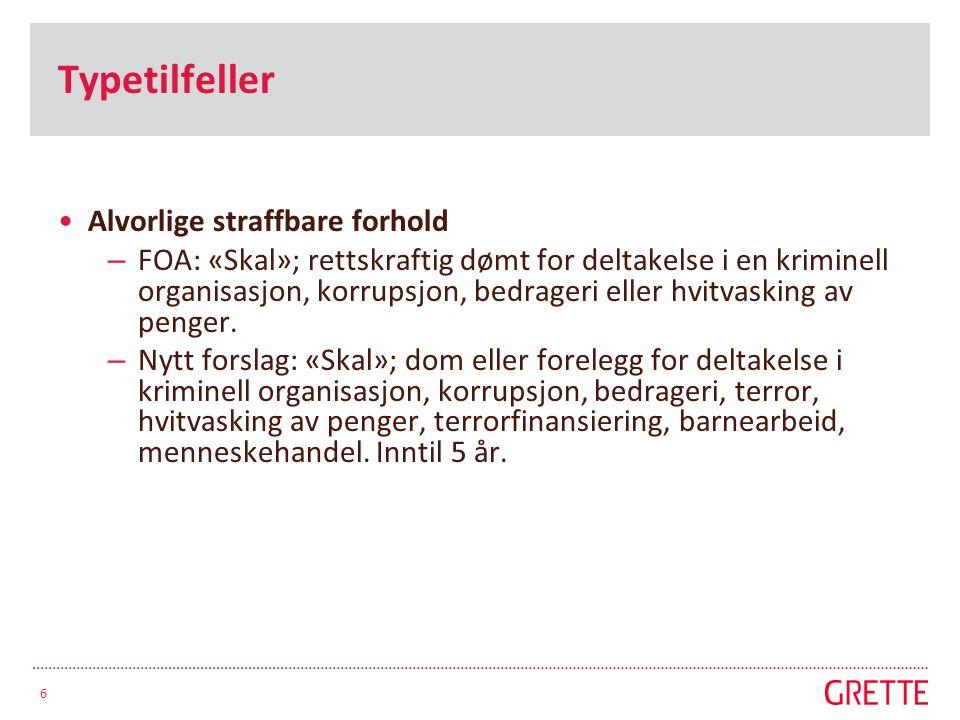 Typetilfeller Alvorlige straffbare forhold – FOA: «Skal»; rettskraftig dømt for deltakelse i en kriminell organisasjon, korrupsjon, bedrageri eller hvitvasking av penger.