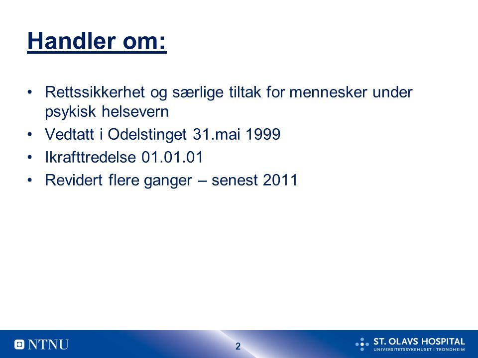 2 Handler om: Rettssikkerhet og særlige tiltak for mennesker under psykisk helsevern Vedtatt i Odelstinget 31.mai 1999 Ikrafttredelse 01.01.01 Revidert flere ganger – senest 2011