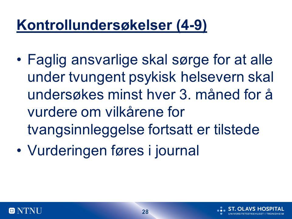 28 Kontrollundersøkelser (4-9) Faglig ansvarlige skal sørge for at alle under tvungent psykisk helsevern skal undersøkes minst hver 3.