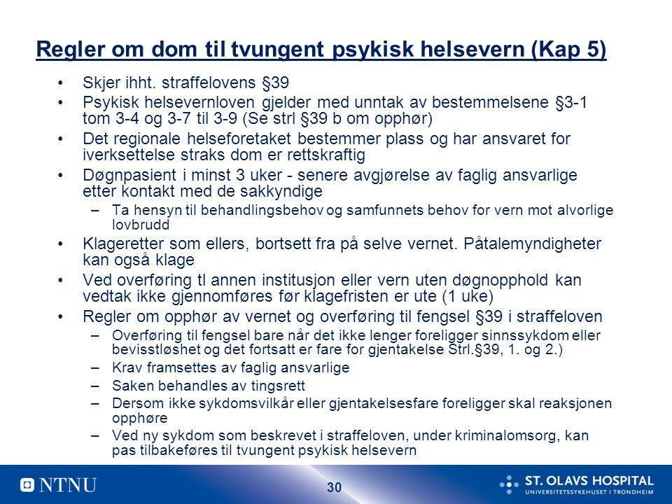 30 Regler om dom til tvungent psykisk helsevern (Kap 5) Skjer ihht.