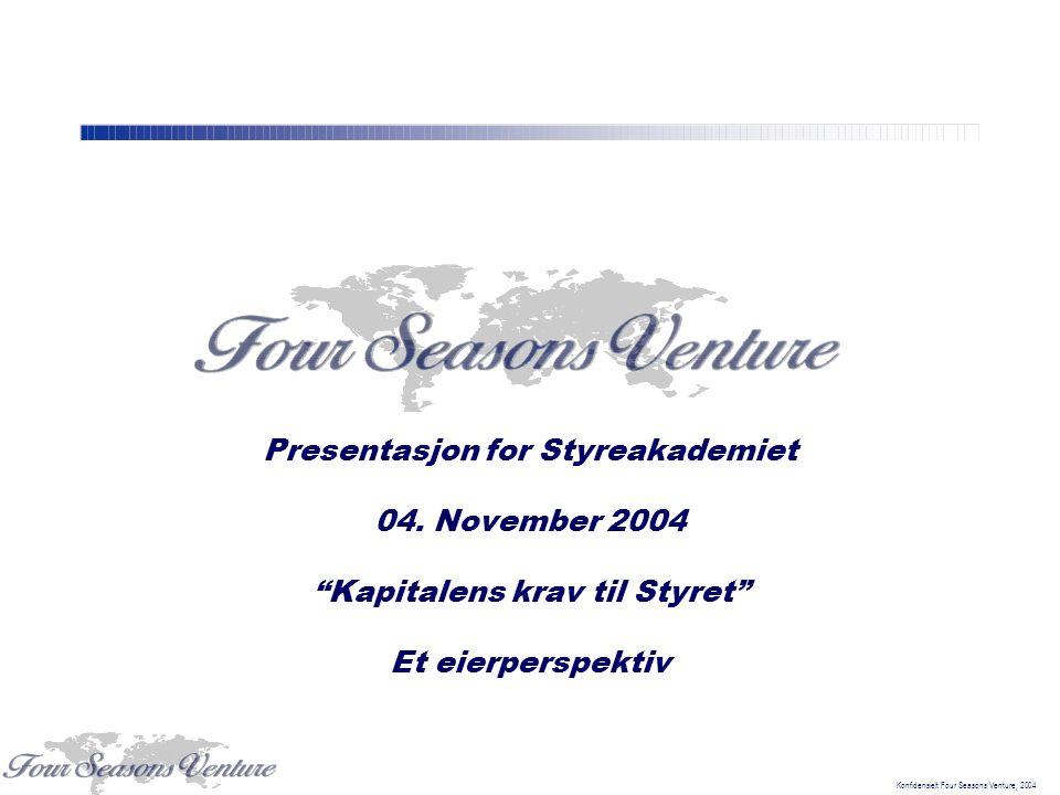 """Konfidensielt Four Seasons Venture, 2004 Presentasjon for Styreakademiet 04. November 2004 """"Kapitalens krav til Styret"""" Et eierperspektiv"""