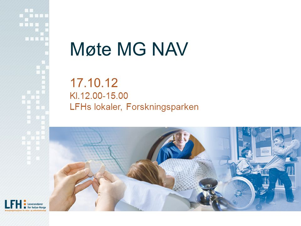 Møte MG NAV 17.10.12 Kl.12.00-15.00 LFHs lokaler, Forskningsparken