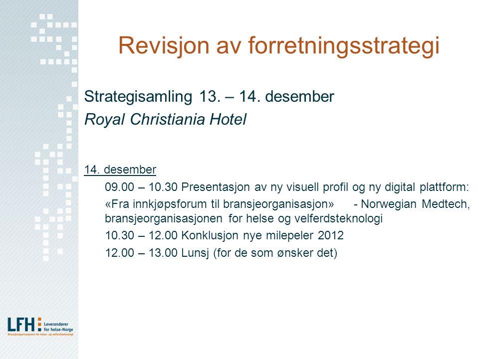 Revisjon av forretningsstrategi Strategisamling 13. – 14. desember Royal Christiania Hotel 14. desember 09.00 – 10.30 Presentasjon av ny visuell profi