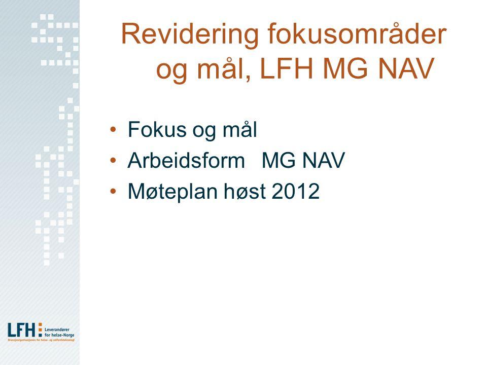 Revidering fokusområder og mål, LFH MG NAV Fokus og mål Arbeidsform MG NAV Møteplan høst 2012