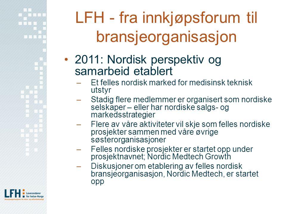LFH - fra innkjøpsforum til bransjeorganisasjon 2011: Nordisk perspektiv og samarbeid etablert –Et felles nordisk marked for medisinsk teknisk utstyr