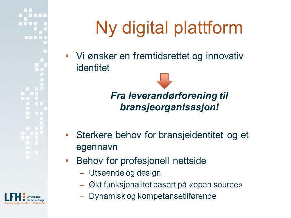 Ny digital plattform Vi ønsker en fremtidsrettet og innovativ identitet Fra leverandørforening til bransjeorganisasjon! Sterkere behov for bransjeiden