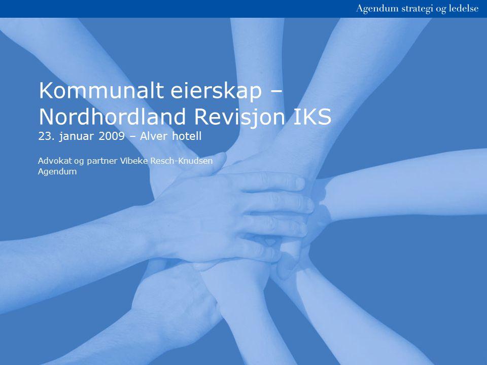 Kommunalt eierskap – Nordhordland Revisjon IKS 23. januar 2009 – Alver hotell Advokat og partner Vibeke Resch-Knudsen Agendum