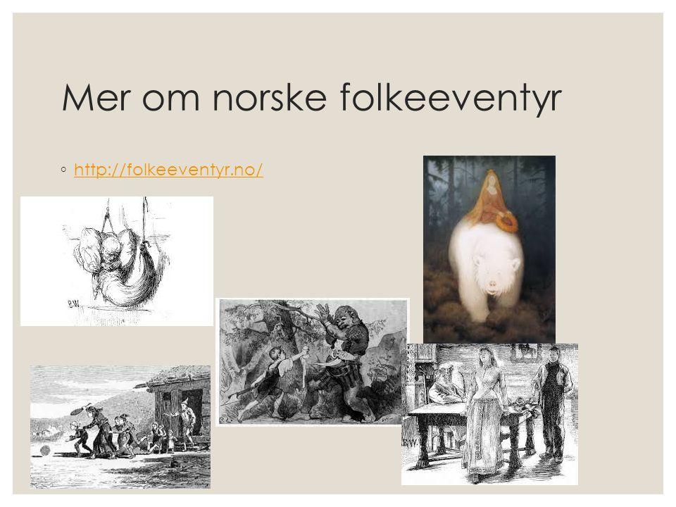 Mer om norske folkeeventyr ◦ http://folkeeventyr.no/ http://folkeeventyr.no/