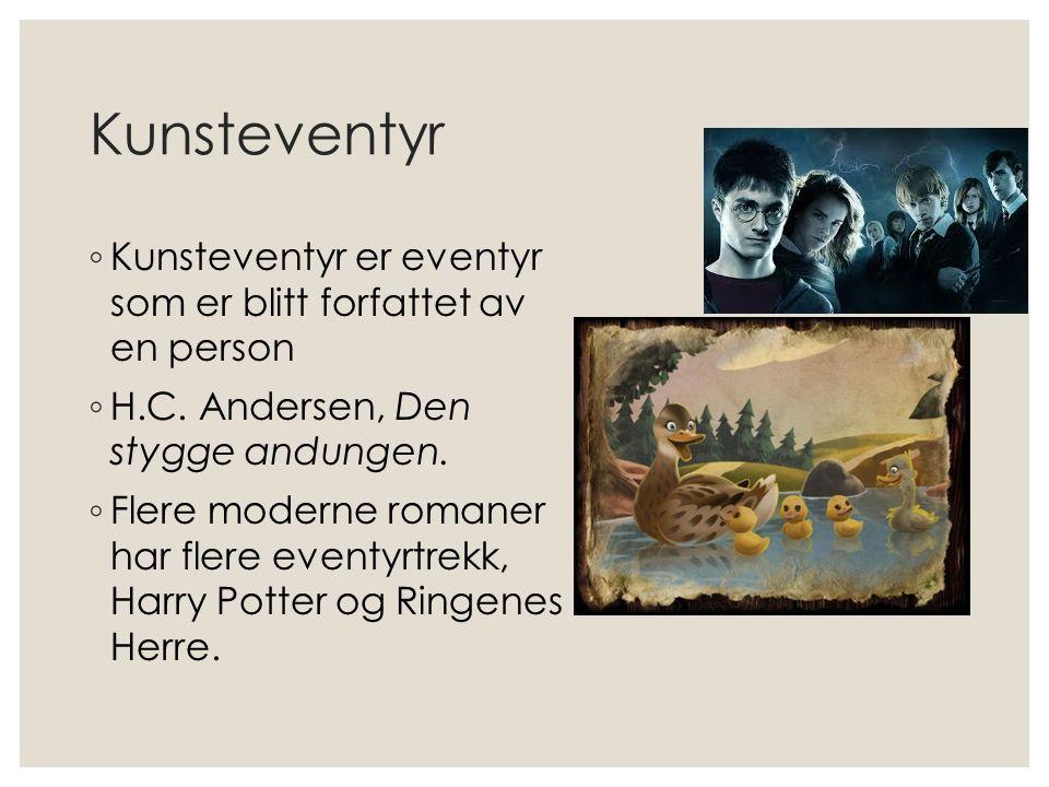 Kunsteventyr ◦ Kunsteventyr er eventyr som er blitt forfattet av en person ◦ H.C. Andersen, Den stygge andungen. ◦ Flere moderne romaner har flere eve