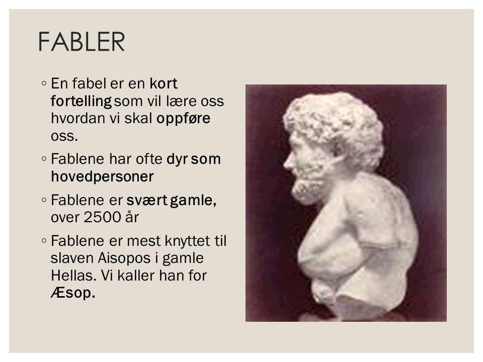 FABLER ◦ En fabel er en kort fortelling som vil lære oss hvordan vi skal oppføre oss. ◦ Fablene har ofte dyr som hovedpersoner ◦ Fablene er svært gaml