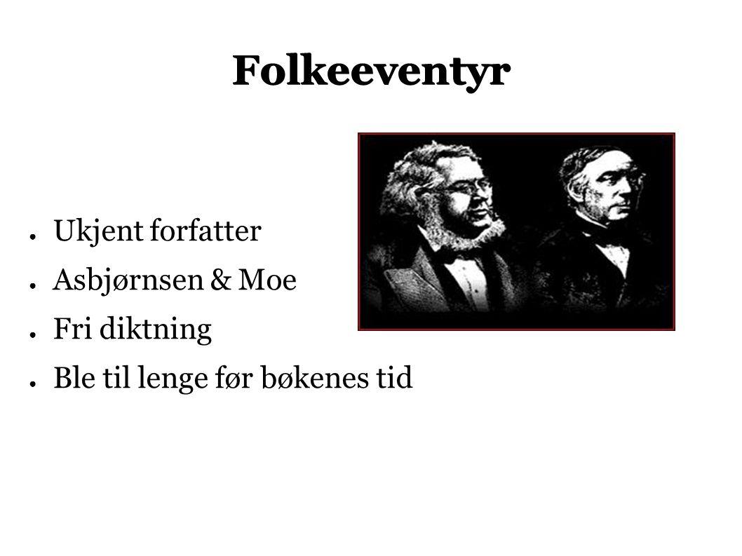 Folkeeventyr ● Ukjent forfatter ● Asbjørnsen & Moe ● Fri diktning ● Ble til lenge før bøkenes tid