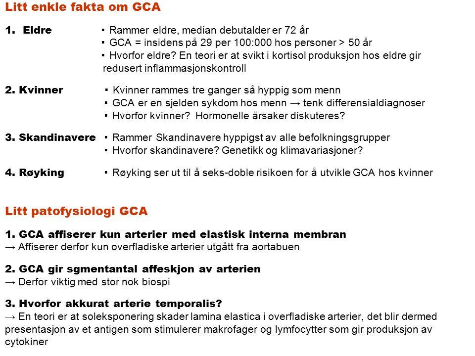 Litt enkle fakta om GCA 1.Eldre ▪ Rammer eldre, median debutalder er 72 år ▪ GCA = insidens på 29 per 100:000 hos personer > 50 år ▪ Hvorfor eldre.