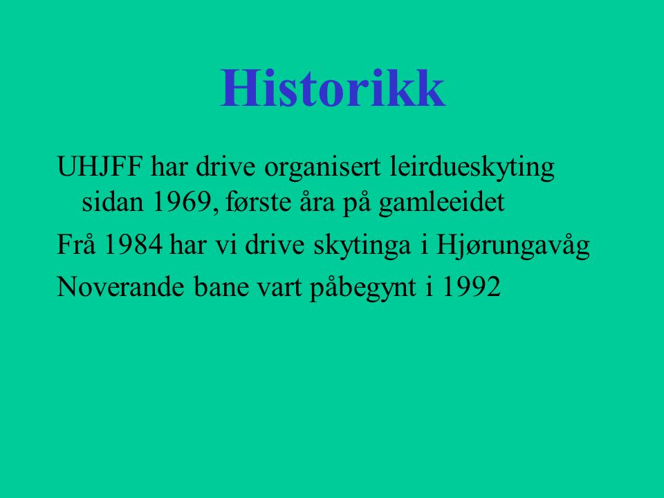 Historikk UHJFF har drive organisert leirdueskyting sidan 1969, første åra på gamleeidet Frå 1984 har vi drive skytinga i Hjørungavåg Noverande bane v