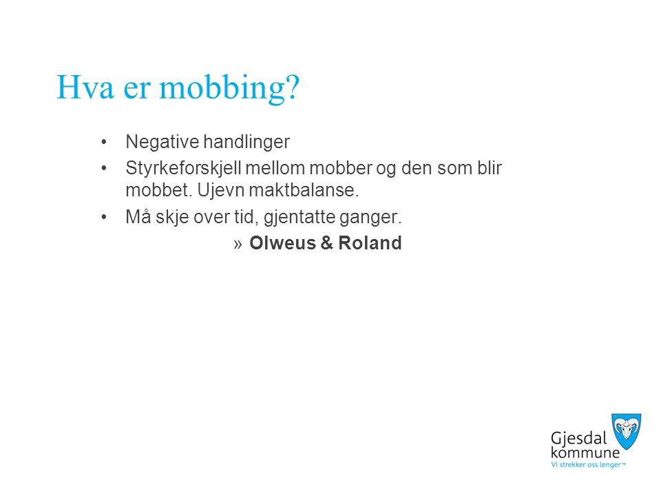 Hva er mobbing. Negative handlinger Styrkeforskjell mellom mobber og den som blir mobbet.