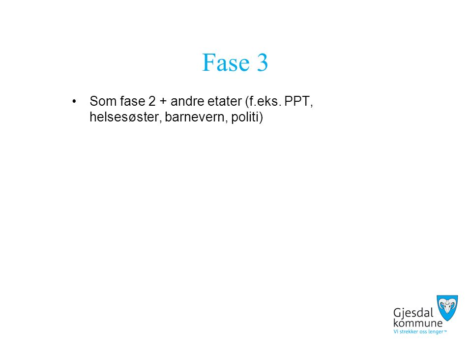 Fase 3 Som fase 2 + andre etater (f.eks. PPT, helsesøster, barnevern, politi)