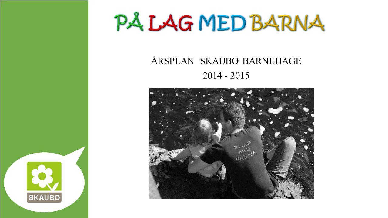 ÅRSPLAN SKAUBO BARNEHAGE 2014 - 2015