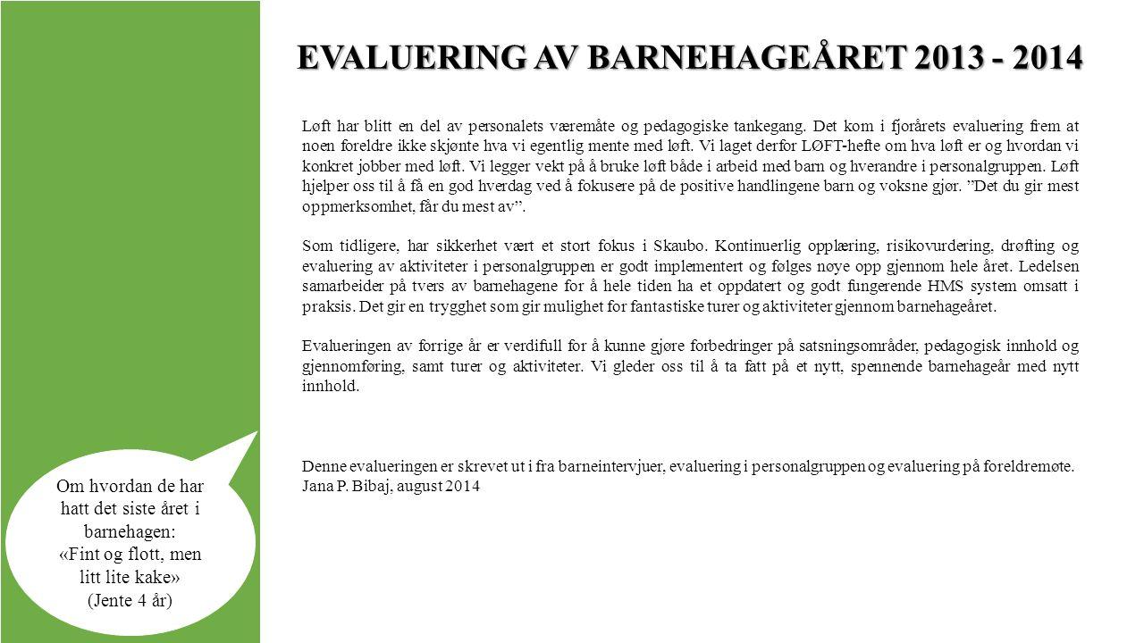 EVALUERING AV BARNEHAGEÅRET 2013 - 2014 Løft har blitt en del av personalets væremåte og pedagogiske tankegang.