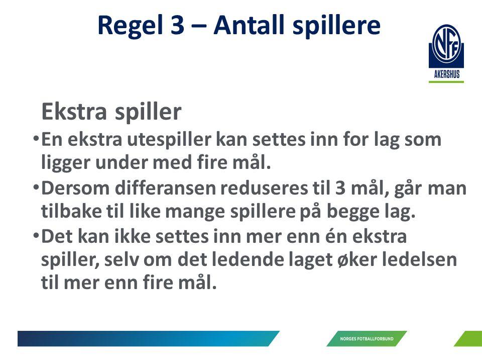 Regel 3 – Antall spillere Ekstra spiller En ekstra utespiller kan settes inn for lag som ligger under med fire mål.