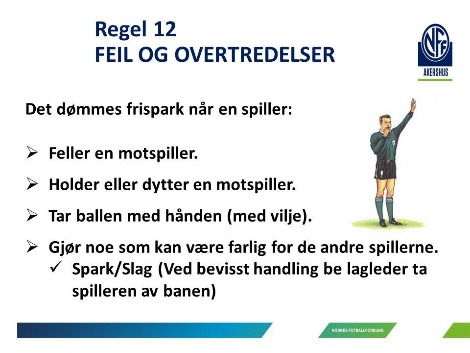 Regel 12 FEIL OG OVERTREDELSER Det dømmes frispark når en spiller:  Feller en motspiller.