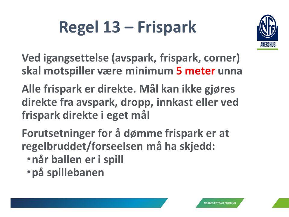 Ved igangsettelse (avspark, frispark, corner) skal motspiller være minimum 5 meter unna Alle frispark er direkte.
