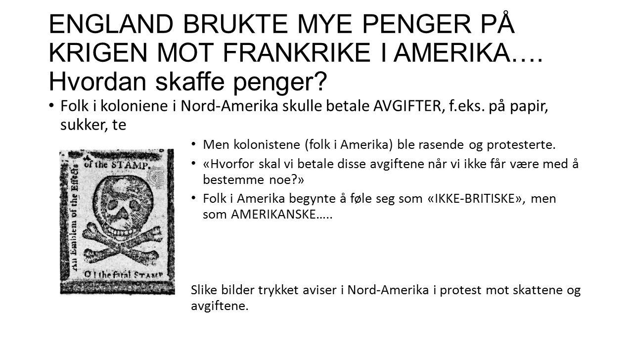 ENGLAND BRUKTE MYE PENGER PÅ KRIGEN MOT FRANKRIKE I AMERIKA….