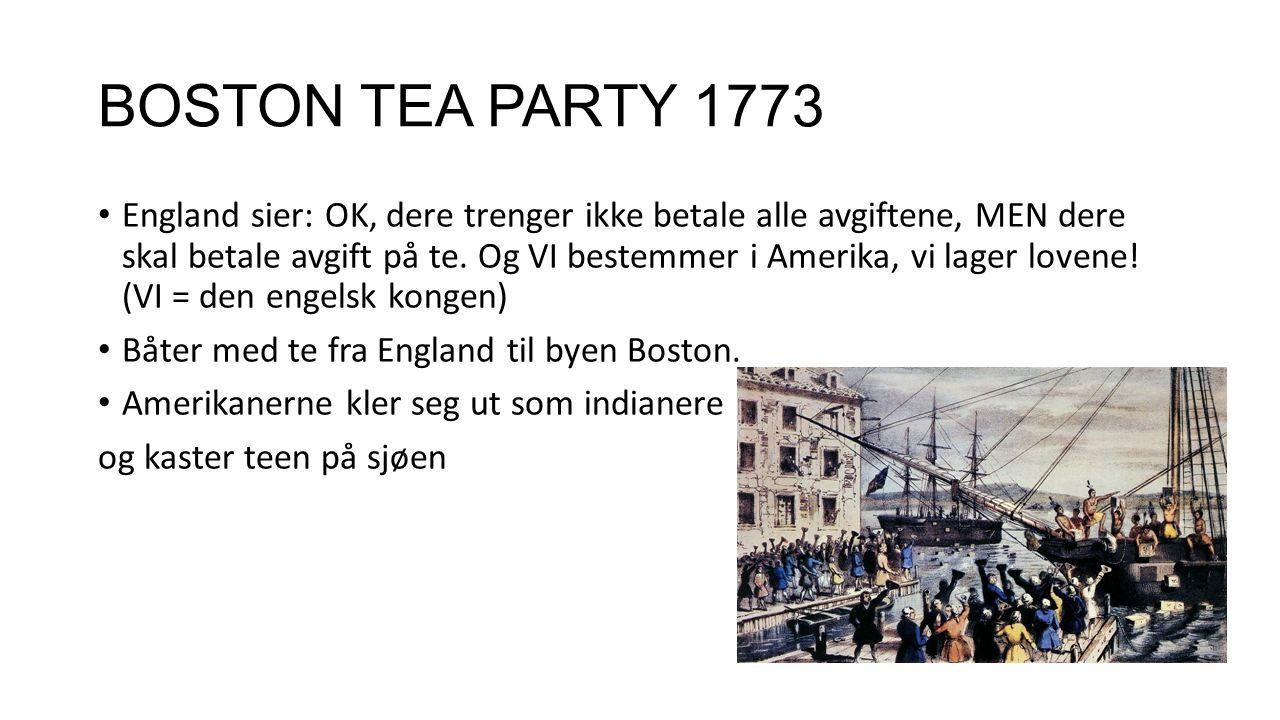 BOSTON TEA PARTY 1773 England sier: OK, dere trenger ikke betale alle avgiftene, MEN dere skal betale avgift på te.