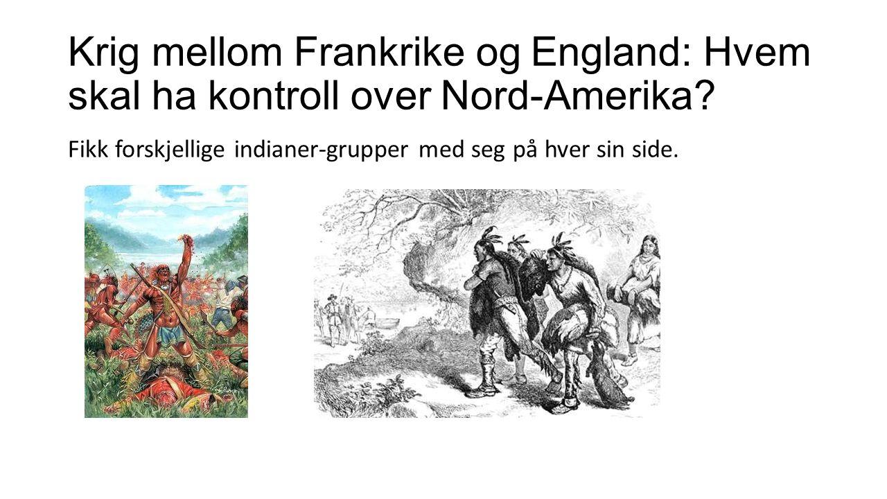 Krig mellom Frankrike og England: Hvem skal ha kontroll over Nord-Amerika.