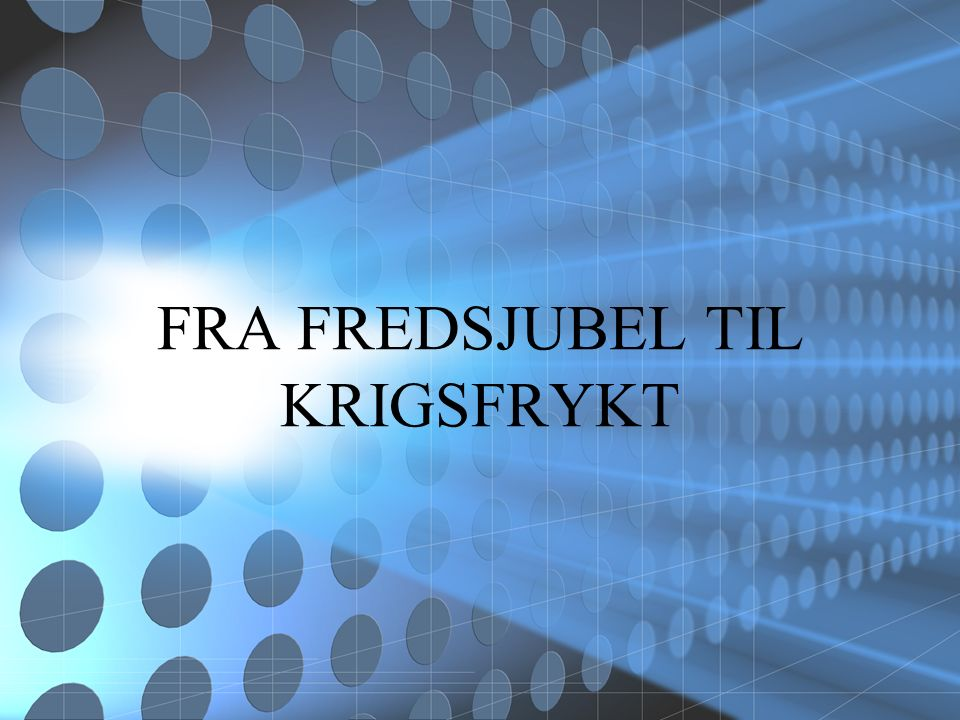 FRA FREDSJUBEL TIL KRIGSFRYKT