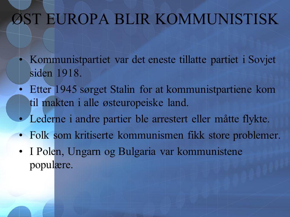 ØST EUROPA BLIR KOMMUNISTISK Kommunistpartiet var det eneste tillatte partiet i Sovjet siden 1918.