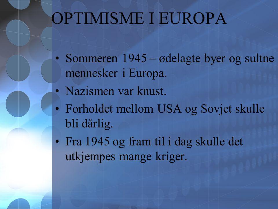 OPTIMISME I EUROPA Sommeren 1945 – ødelagte byer og sultne mennesker i Europa.