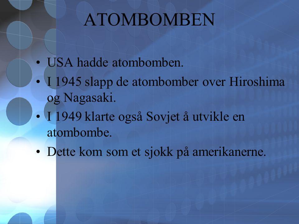 ATOMBOMBEN USA hadde atombomben. I 1945 slapp de atombomber over Hiroshima og Nagasaki.