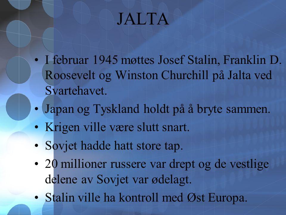 JALTA I februar 1945 møttes Josef Stalin, Franklin D.