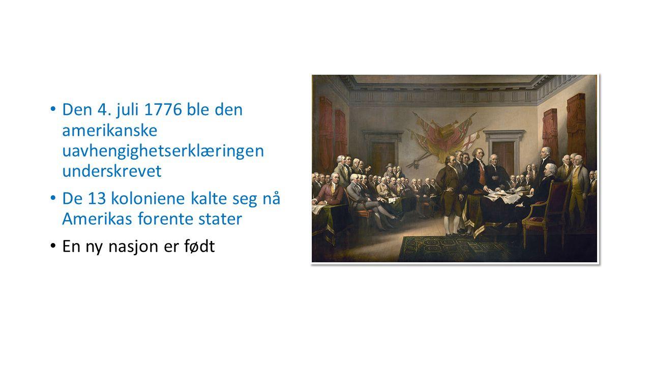 Den 4. juli 1776 ble den amerikanske uavhengighetserklæringen underskrevet De 13 koloniene kalte seg nå Amerikas forente stater En ny nasjon er født