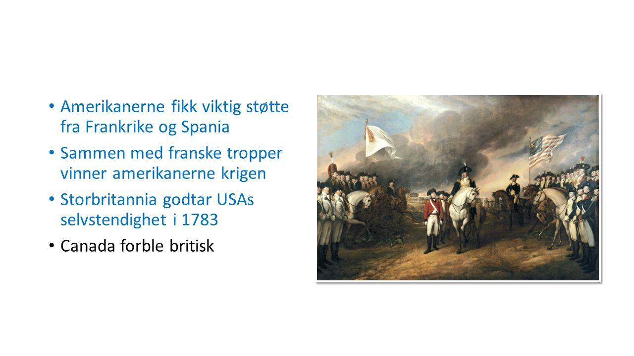Amerikanerne fikk viktig støtte fra Frankrike og Spania Sammen med franske tropper vinner amerikanerne krigen Storbritannia godtar USAs selvstendighet i 1783 Canada forble britisk