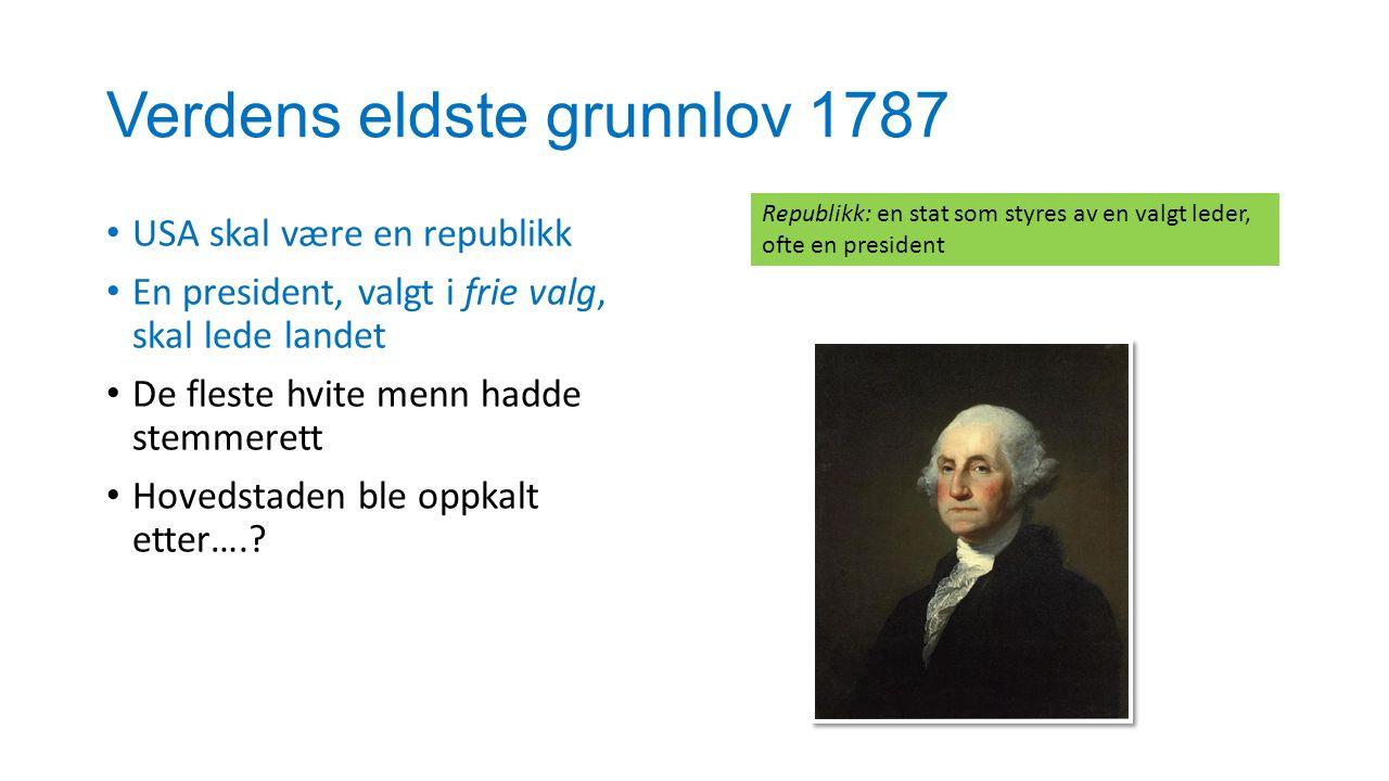 Verdens eldste grunnlov 1787 USA skal være en republikk En president, valgt i frie valg, skal lede landet De fleste hvite menn hadde stemmerett Hoveds