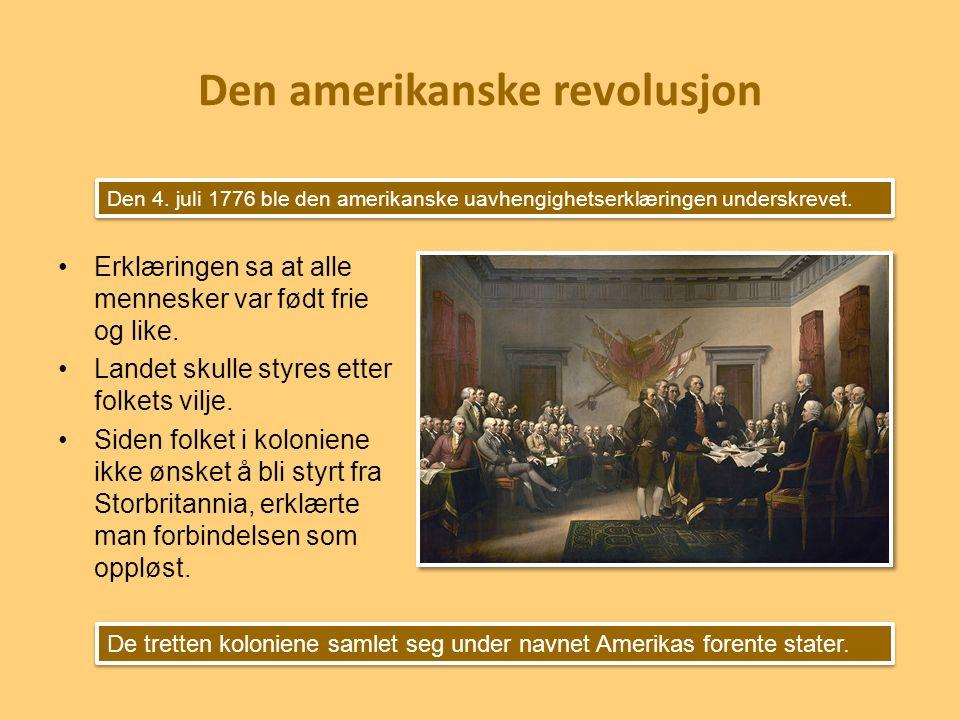 Den amerikanske revolusjon Erklæringen sa at alle mennesker var født frie og like. Landet skulle styres etter folkets vilje. Siden folket i koloniene