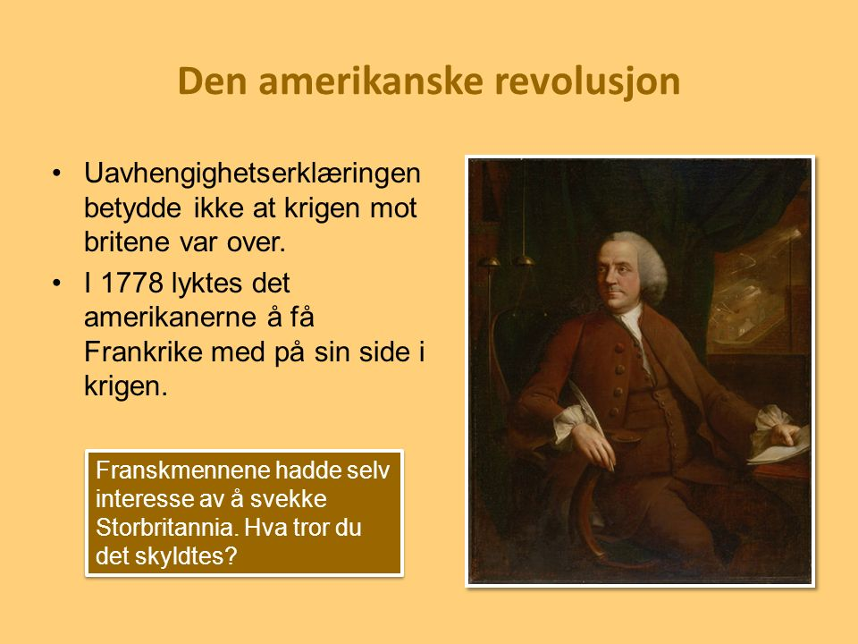 Den amerikanske revolusjon Uavhengighetserklæringen betydde ikke at krigen mot britene var over. I 1778 lyktes det amerikanerne å få Frankrike med på