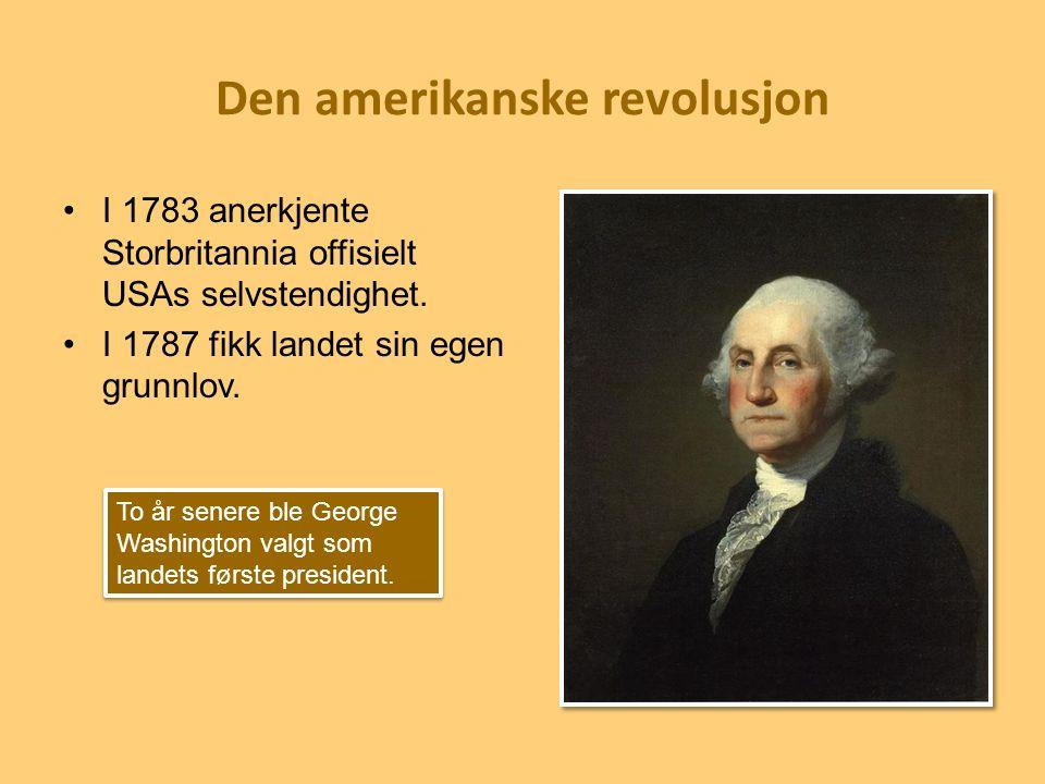 Den amerikanske revolusjon I 1783 anerkjente Storbritannia offisielt USAs selvstendighet.