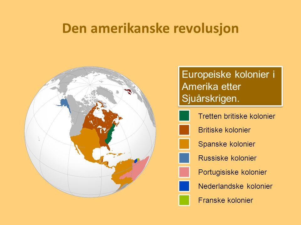 Den amerikanske revolusjon Europeiske kolonier i Amerika etter Sjuårskrigen. Tretten britiske kolonier Britiske kolonier Spanske kolonier Russiske kol