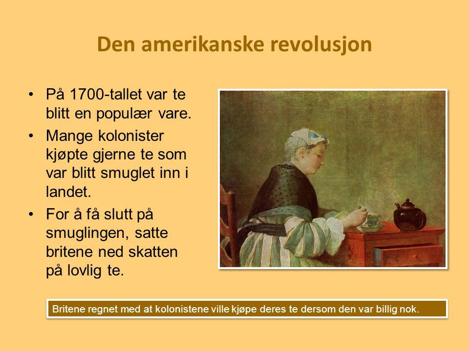 Den amerikanske revolusjon På 1700-tallet var te blitt en populær vare. Mange kolonister kjøpte gjerne te som var blitt smuglet inn i landet. For å få