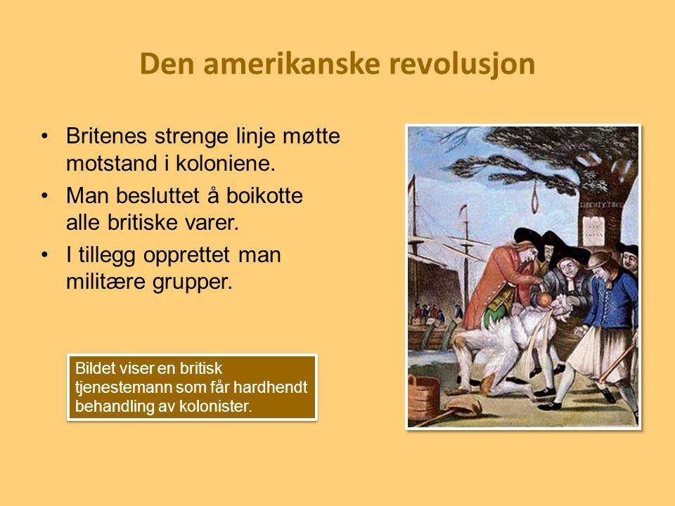 Den amerikanske revolusjon Britenes strenge linje møtte motstand i koloniene. Man besluttet å boikotte alle britiske varer. I tillegg opprettet man mi