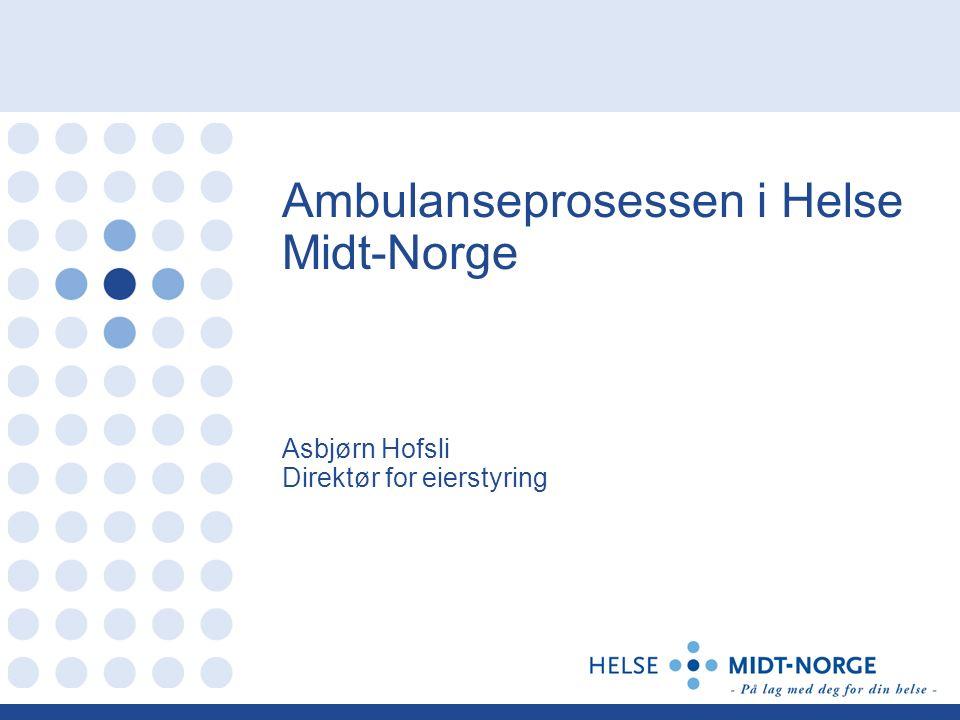 Ambulanseprosessen i Helse Midt-Norge Asbjørn Hofsli Direktør for eierstyring