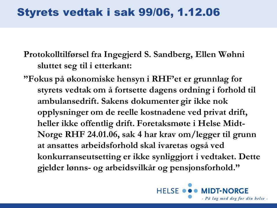"""Styrets vedtak i sak 99/06, 1.12.06 Protokolltilførsel fra Ingegjerd S. Sandberg, Ellen Wøhni sluttet seg til i etterkant: """"Fokus på økonomiske hensyn"""