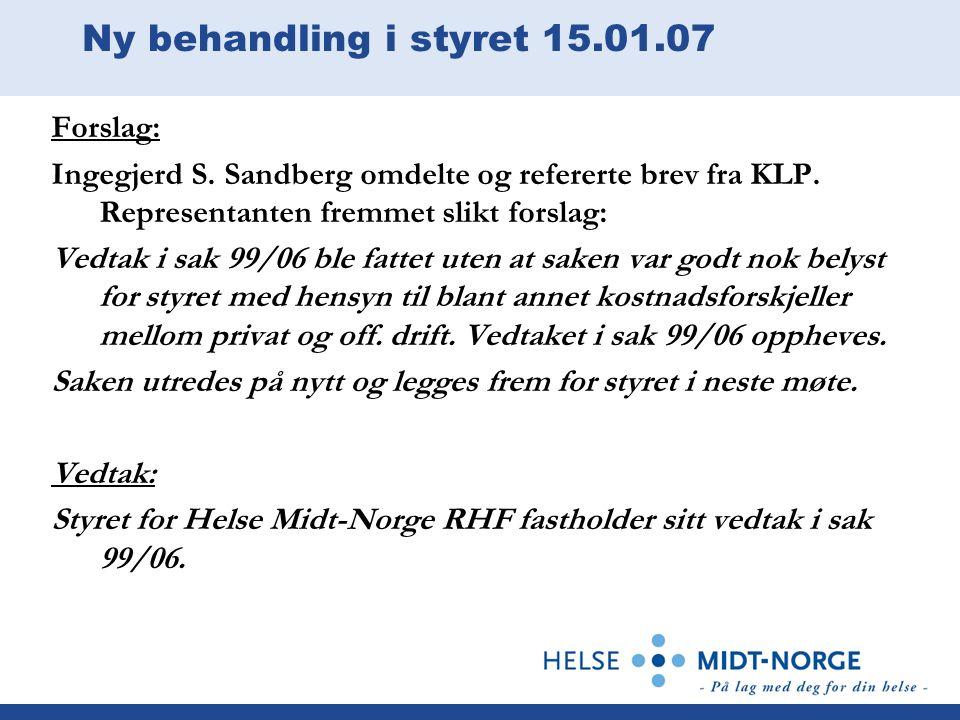 Ny behandling i styret 15.01.07 Forslag: Ingegjerd S. Sandberg omdelte og refererte brev fra KLP. Representanten fremmet slikt forslag: Vedtak i sak 9