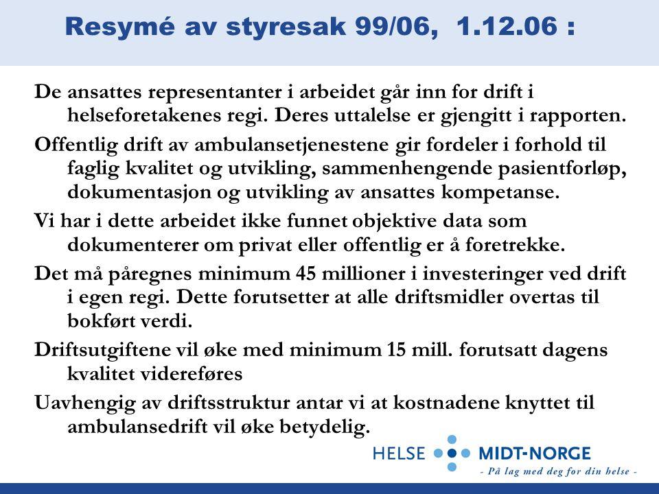 Resymé av styresak 99/06, 1.12.06 : De ansattes representanter i arbeidet går inn for drift i helseforetakenes regi.