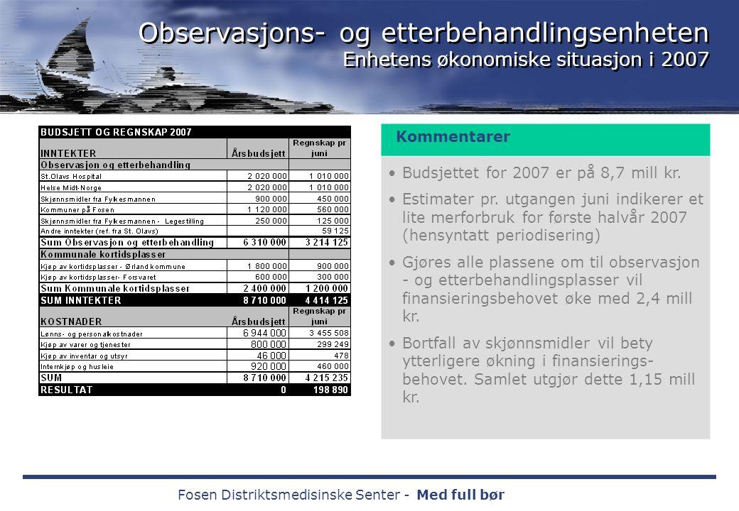 Fosen Distriktsmedisinske Senter -Med full bør Observasjons- og etterbehandlingsenheten Enhetens økonomiske situasjon i 2007 Kommentarer Budsjettet for 2007 er på 8,7 mill kr.